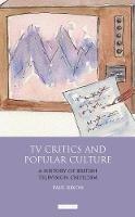 Rixon, Paul - TV Critics and Popular Culture: A History of British Television Criticism (International Library of Cultu) - 9781848853195 - V9781848853195