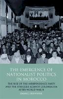 Zisenwine, Daniel - The Emergence of Nationalist Politics in Morocco: The Rise of the Independence Party and the Struggle Against Colonialism after World War II (International Library of Political Stu - 9781848853232 - V9781848853232
