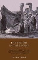 Laidlaw, Christine - The British in the Levant: Trade and Perceptions of the Ottoman Empire in the Eighteenth Century (Library of Ottoman Studies 21) - 9781848853355 - V9781848853355