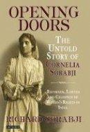 Sorabji, Richard - Opening Doors: The Untold Story of Cornelia Sorabji, Reformer, Lawyer and Champion of Women's Rights in India - 9781848853751 - V9781848853751