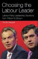 Heppell, Timothy - Choosing the Labour Leader: Labour Party Leadership Elections from Wilson to Brown (International Library of Political Studies) - 9781848853812 - V9781848853812