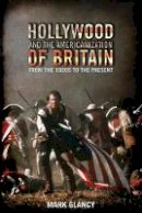 Glancy, Mark - Hollywood and the Americanization of Britain - 9781848854079 - V9781848854079