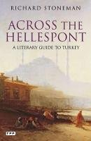 Stoneman, Richard - Across the Hellespont: A Literary Guide to Turkey - 9781848854222 - V9781848854222