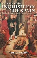 Lea, Henry Charles - A History of the Inquisition of Spain: And the Inquisition in the Spanish Dependencies - 9781848854352 - V9781848854352
