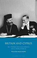 Mallinson, William - Britain and Cyprus: Key Themes and Documents since World War II (International Library of Twentieth Centruy History) - 9781848854567 - V9781848854567