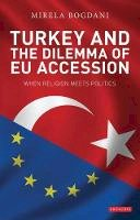 Bogdani, Mirela - Turkey and the Dilemma of EU Accession: When Religion Meets Politics (Library of European Studies) - 9781848854598 - V9781848854598