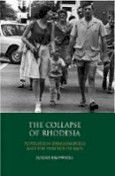 Brownell, Josiah - The Collapse of Rhodesia: Population Demographics and the Politics of Race (International Library of African Studies) - 9781848854758 - V9781848854758