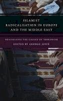 George Joffe - Islamist Radicalisation in Europe and the Middle East: Reassessing the Causes of Terrorism (Library of International Relations (Numbered)) - 9781848854802 - V9781848854802