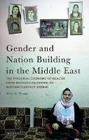 Young, Elise G. - Gender and Nation Building in the Middle East: The Political Economy of Health from Mandate Palestine to Refugee Camps in Jordan (Library of Modern Middle East Studies) - 9781848854819 - V9781848854819
