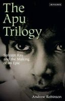 Robinson, Andrew - The Apu Trilogy: Satyajit Ray and the Making of an Epic - 9781848855168 - V9781848855168