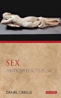 Orrells, Daniel - Sex: Antiquity and Its Legacy (Ancients and Moderns) - 9781848855199 - V9781848855199