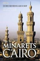 Behrens-Abouseif, Doris - The Minarets of Cairo: Islamic Architecture from the Arab Conquest to the end of the Ottoman Period - 9781848855397 - V9781848855397