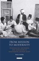 Sedra, Paul - From Mission to Modernity: Evangelicals, Reformers and Education in Nineteenth Century Egypt (Library of Middle East History) - 9781848855489 - V9781848855489