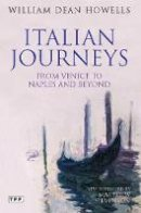 Howells, William Dean - Italian Journeys: From Venice to Naples and Beyond - 9781848855496 - V9781848855496