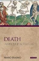 Erasmo, Mario - Death: Antiquity and Its Legacy (Ancients and Moderns) - 9781848855564 - V9781848855564