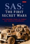 Jones, Tim - SAS: The First Secret Wars: The Unknown Years of Combat and Counter-Insurgency - 9781848855663 - V9781848855663