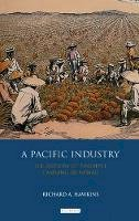 Hawkins, Richard A. - A Pacific Industry: The History of Pineapple Canning in Hawaii (International Library of Historical Studies) - 9781848855960 - V9781848855960