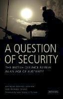 Codner, Michael - A Question of Security: The British Defence Review in an Age of Austerity - 9781848856059 - V9781848856059