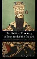 Amirahmadi, Hooshang - The Political Economy of Iran Under the Qajars: Society, Politics, Economics and Foreign Relations 1796-1926 (International Library of Iranian Studies) - 9781848856721 - V9781848856721