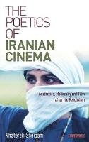 Sheibani, Khatereh - The Poetics of Iranian Cinema: Aesthetics, Modernity and Film after the Revolution (International Library of Iranian Studies) - 9781848857414 - V9781848857414