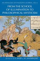 Nasr, Seyyed Hossein, Aminrazavi, Mehdi - An Anthology of Philosophy in Persia, Vol IV: From the School of Illumination to Philosophical Mysticism - 9781848857490 - V9781848857490