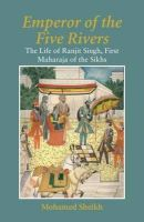 Sheikh, Mohamed - Emperor of the Five Rivers: The Life of Ranjit Singh, First Maharaja of the Sikhs - 9781848857544 - V9781848857544