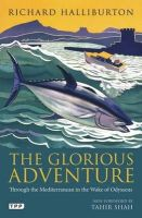 Halliburton, Richard - The Glorious Adventure: Through the Mediterranean in the Wake of Odysseus - 9781848857711 - V9781848857711