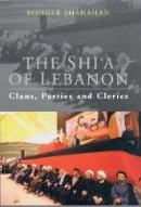 Shanahan, Rodger - The Shi'a of Lebanon: Clans, Parties and Clerics - 9781848858145 - V9781848858145