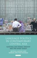 Landau, Jacob M., Kellner-Heinkele, Barbara - Language Politics in Contemporary Central Asia: National and Ethnic Identity and the Soviet Legacy (International Library of Central Asia Studies) - 9781848858206 - V9781848858206
