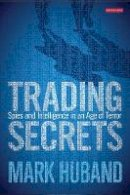 Huband, Mark - Trading Secrets: Spies and Intelligence in an Age of Terror - 9781848858435 - V9781848858435