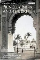 Keen, Caroline - Princely India and the British: Political Development and the Operation of Empire (International Library of Colonial History) - 9781848858787 - V9781848858787