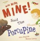 English, Alex - Mine Mine Mine Said the Porcupine - 9781848862173 - V9781848862173