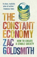 Zac Goldsmith - The Constant Economy: How to Create a Stable Society - 9781848870956 - V9781848870956