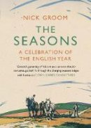Groom, Nick - The Seasons: An Elegy for the Passing of the Year - 9781848871625 - V9781848871625