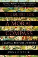 Malik, Kenan - The Quest for a Moral Compass: A Global History of Ethics - 9781848874817 - V9781848874817