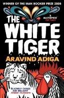 Aravind Adiga - The White Tiger - 9781848878082 - V9781848878082
