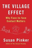 Pinker, Susan - The Village Effect: Why Face-to-Face Contact Matters - 9781848878587 - V9781848878587