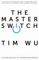 Wu, Tim - Master Switch: The Rise and Fall of Information Empires - 9781848879867 - V9781848879867