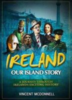 Vincent McDonnell - Ireland Our Island Story: A Journey Through Ireland's Exciting History - 9781848891180 - V9781848891180