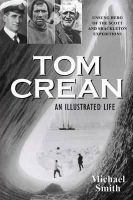 Michael Smith - Tom Crean - An Illustrated Life: Unsung Hero of the Scott & Shackleton Expeditions - 9781848891197 - V9781848891197