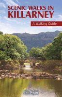Jim Ryan - Scenic Walks in Killarney: A Walking Guide. Jim Ryan (Walking Guides) - 9781848891463 - 9781848891463
