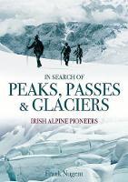 Frank Nugent - In Search of Peaks, Passes & Glaciers: Irish Alpine Pioneers - 9781848891784 - 9781848891784