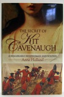 Anne Holland - The Secret of Kit Cavenaugh: A Remarkable Irishwoman & Soldier - 9781848891807 - V9781848891807