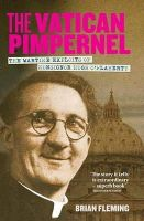 Fleming, Brian - The Vatican Pimpernel: The Wartime Exploits of Monsignor Hugh O'Flaherty - 9781848892095 - 9781848892095