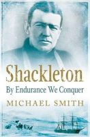 Smith, Michael - Shackleton: By Endurance We Conquer - 9781848892446 - V9781848892446