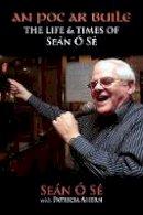 Seán Ó Sé, Patricia Ahern - An Poc ar Buile: The Life & Times of Sean O Se - 9781848892538 - V9781848892538