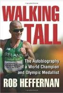 Robert C. Heffernan, Rob Heffernan - Walking Tall: The Autobiography of a World Champion and Olympic Medallist 2016 - 9781848892880 - V9781848892880