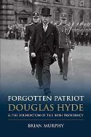 Brian Murphy - Forgotten Patriot: Douglas Hyde and the Foundation of the Irish Presidency 2016 - 9781848892903 - V9781848892903