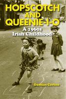 Damian Corless - Hopscotch and Queenie-i-o: A 1960s Irish Childhood 2016 - 9781848892927 - V9781848892927