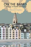 Alannah Hopkin - On the Banks: Cork City in Poems and Songs 2016 - 9781848892934 - V9781848892934